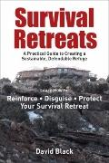 Survival Retreats : A Practical Guide to Creating a Sustainable, Defendable Refuge