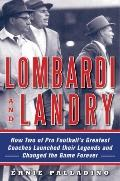 Lombardi and Landry : How Two of Pro Football's Greatest Coaches Launched Their Legends and ...
