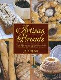 Artisan Breads: Practical Recipes and Detailed Instructions for Baking the World's Finest Lo...