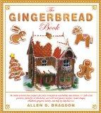 The Gingerbread Book: 54 Cookie-Construction Projects for Party Centerpieces and Holiday Dec...