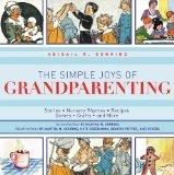 The Simple Joys of Grandparenting: Stories, Nursery Rhymes, Recipes, Games, Crafts, and More...