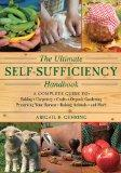 The Ultimate Self-Sufficiency Handbook: A Complete Guide to Baking, Crafts, Gardening, Prese...