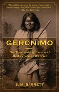 Geronimo : The True Story of America's Most Ferocious Warrior