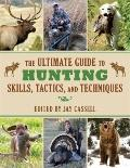 Ultimate Guide to Hunting Skills, Tactics, and Techniques : A Comprehensive Guide to Hunting...