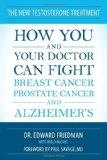 The New Testosterone Treatment: How You and Your Doctor Can Fight Breast Cancer, Prostate Ca...