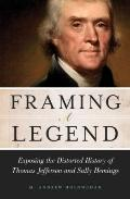 Framing a Legent : Exposing the Distorted History of Thomas Jefferson and Sally Hemings
