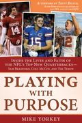 Playing with Purpose : Inside the Lives and Faith of the NFL's Top New Quarterbacks