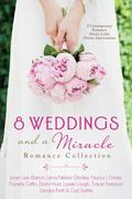 8 Weddings and a Miracle Romance Collection : 9 Contemporary Romances Need a Little Divine I...