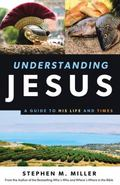 Understanding Jesus : A Guide to His Life and Times