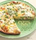 Eggs : Fresh, Simple Recipes for Frittatas, Omelets, Scrambles and More