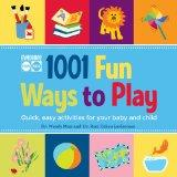 Gymboree 1001 Fun Ways to Play: Quick, easy activities for your baby and child