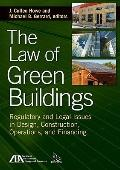 Law of Green Buildings : Regulatory and Legal Issues in Design, Construction, Operations, an...