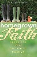 Homegrown Faith : Nurturing Your Catholic Family