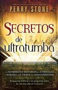 Secretos de Ultratumba : Los Asombrosos Misterios de la Eternidad, el Paraiso y la Tierra de...