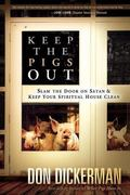 Keep the Pigs Out : How to slam the door shut on Satan and his demons and keep your spiritua...