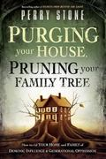 Purging Your House, Pruning Your Family Tree : How to rid your home and family of demonic in...