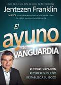 El Ayuno de Vanguardia: Recobre su pasion, recupere su sueno y restablezca su gozo (Spanish ...