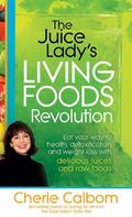 The Juice Lady's Living Foods Revolution: Eat your way to health, detoxification, and weight...