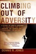 Climbing Out of Adversity: A Story of Life's Lessons to Encourage the Heart, Awaken the Chur...