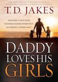 Daddy Loves His Girls : Discover a Love Your Heavenly Father Offers That an Earthly Father C...