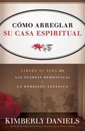 Como Arreglar su Casa Espiritual : Libere su Vida de las Fuerzas Demoniacas y la Opresion Sa...