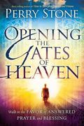 Opening the Gates of Heaven : Walk in the favor of answered prayer and Blessing