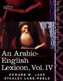 An Arabic-English Lexicon (in eight volumes), Vol. IV: Derived from the best and the most co...