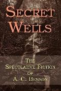 Secret Wells : The Speculative Fiction of A. C. Benson