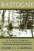 Bastogne : The Story of the First Eight Days (WWII Era Reprint)