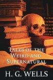 H. G. Wells: Tales of the Weird and Supernatural