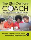 21st Century Coach, Book C : Improving Creativity, Critical Thinking, Communication, and Col...
