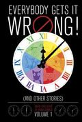 Everybody Gets It Wrong! and Other Stories: David Chelsea's 24-Hour Comics Volume 1 : David ...