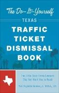Do-It-Yourself Texas Traffic Ticket Dismissal Book : The Little Book Some Lawyers May Not Wa...