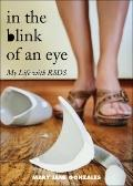 In the Blink of an Eye : My Life with RSDS