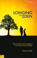 Longing for Eden : Discovering God's Intention for Human Relationships