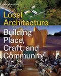 Local Architecture : Building Place, Craft, and Community