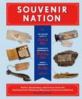 Souvenir Nation : Napoleon's Napkin, Theodore Roosevelt's Can Opener, FDR's Birthday Cake, a...