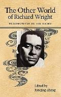 The Other World of Richard Wright: Perspectives on His Haiku (Margaret Walker Alexander Seri...