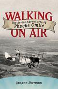 Walking on Air: The Aerial Adventures of Phoebe Omlie (Willie Morris Books in Memoir and Bio...