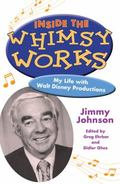 Inside the Whimsy Works : My Life with Walt Disney Productions