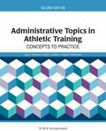 Administrative Topics in Athletic Training : Concepts to Practice