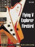 Flying V, Explorer, Firebird - An Odd-shaped History of Gibsons Weird Electric Guitars
