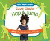Super Simple Hop & Jump: Healthy & Fun Activities to Move Your Body (Super Simple Exercise)