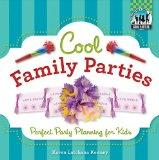 Cool Family Parties: Perfect Party Planning for Kids (Cool Parties)