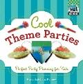 Cool Theme Parties : Perfect Party Planning for Kids