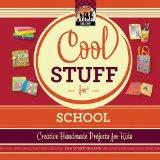 Cool Stuff for School: Creative Projects for Kids