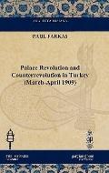 Palace Revolution and Counterrevolution in Turkey (March-April 1909)