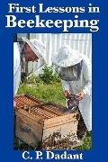 First Lessons in Beekeeping : Complete and Unabridged