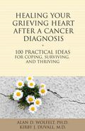 Healing Your Grieving Heart after a Cancer Diagnosis : 100 Ideas for Coping, Surviving, and ...