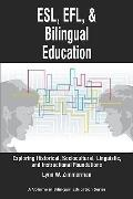 ESL, EFL, and Bilingual Education : Exploring Historical, Sociocultural, Linguistic, and Ins...